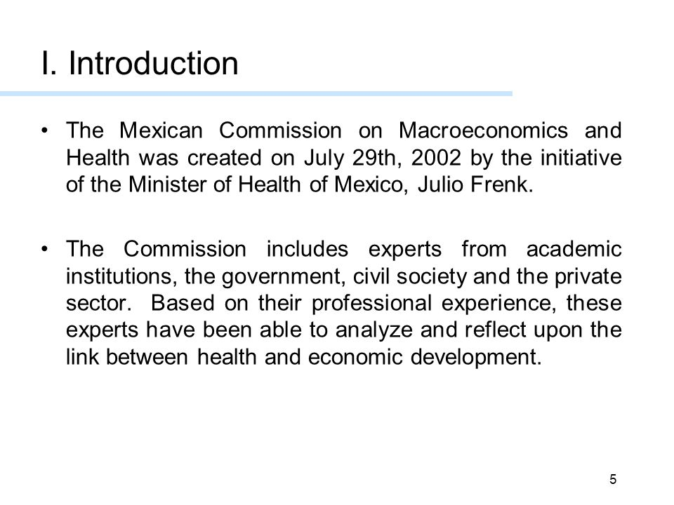 5 The Mexican Commission on Macroeconomics and Health was created on July 29th, 2002 by the initiative of the Minister of Health of Mexico, Julio Frenk.