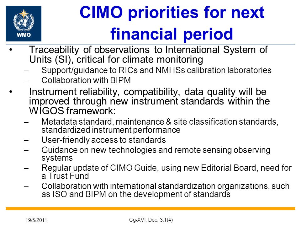 19/5/2011 Cg-XVI, Doc. 3.1(4) CIMO priorities for next financial period Traceability of observations to International System of Units (SI), critical f