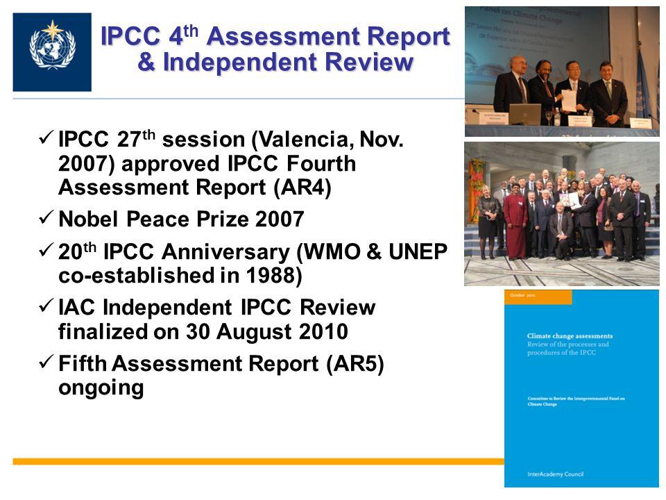7 IPCC 27 th session (Valencia, Nov. 2007) approved IPCC Fourth Assessment Report (AR4) Nobel Peace Prize 2007 20 th IPCC Anniversary (WMO & UNEP co-e