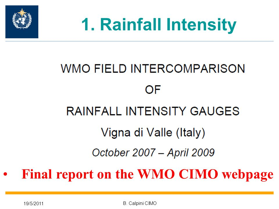 19/5/2011 B. Calpini CIMO 1. Rainfall Intensity Final report on the WMO CIMO webpage