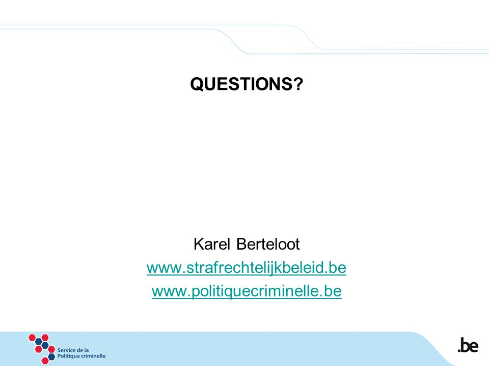 QUESTIONS Karel Berteloot www.strafrechtelijkbeleid.be www.politiquecriminelle.be