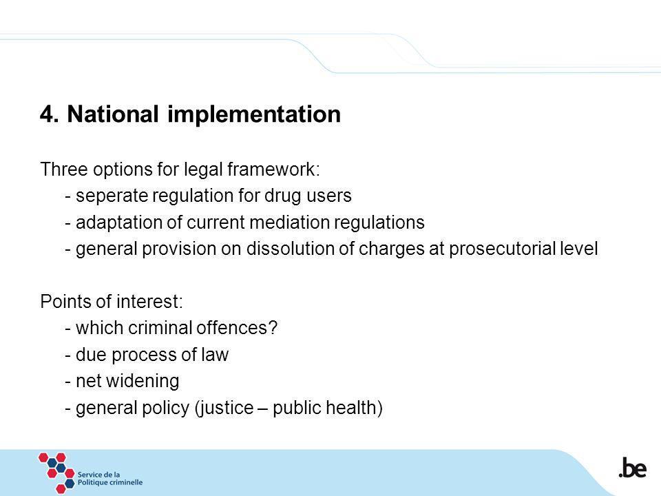 4. National implementation Three options for legal framework: - seperate regulation for drug users - adaptation of current mediation regulations - gen