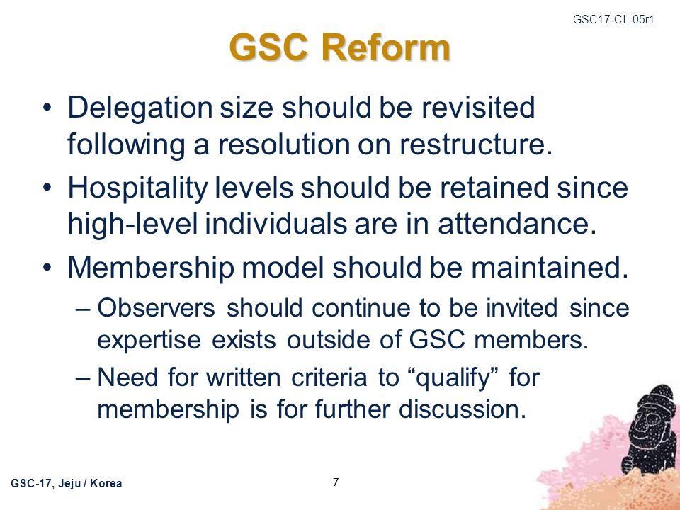 GSC17-CL-05r1 GSC-17, Jeju / Korea 7 GSC Reform Delegation size should be revisited following a resolution on restructure.