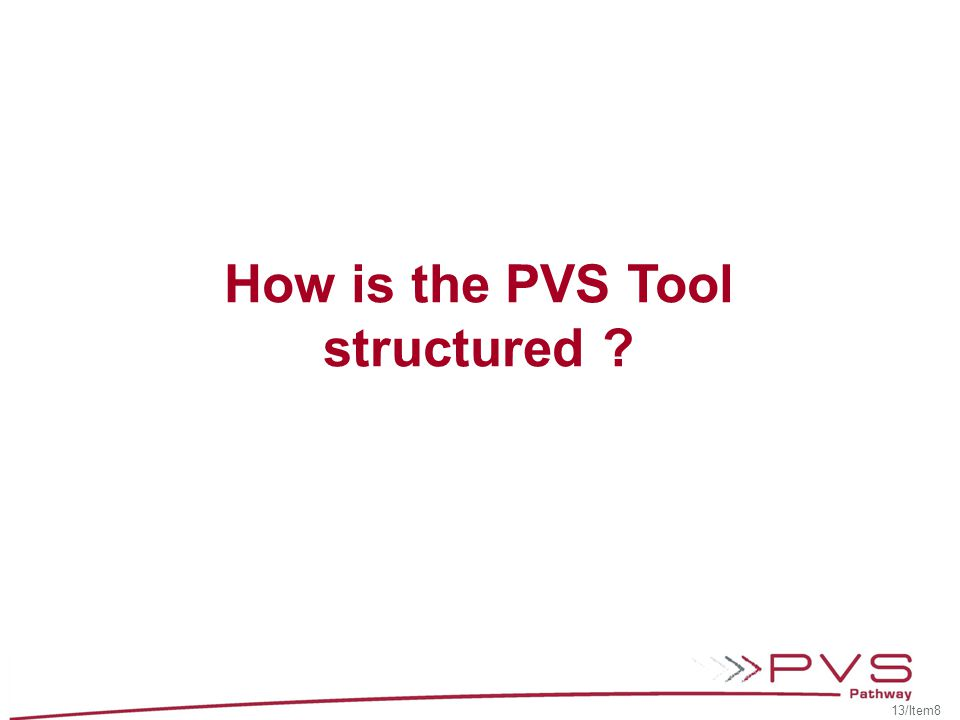 How is the PVS Tool structured ? 13/Item8