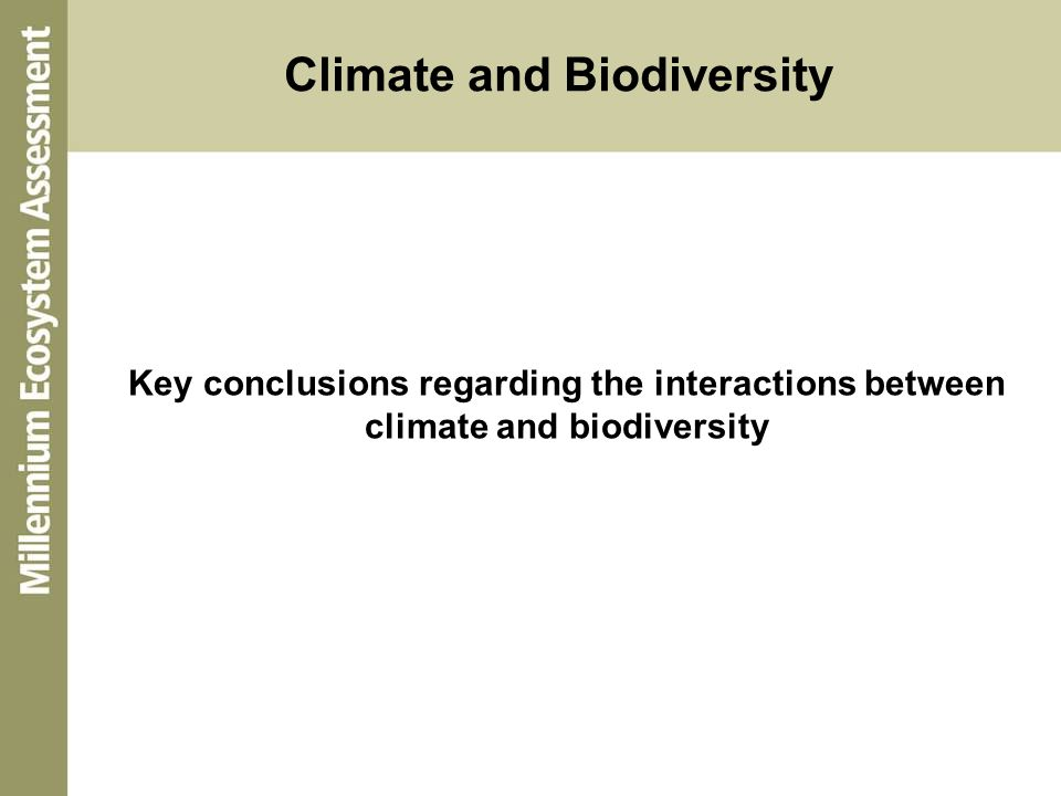 Climate and Biodiversity Key conclusions regarding the interactions between climate and biodiversity