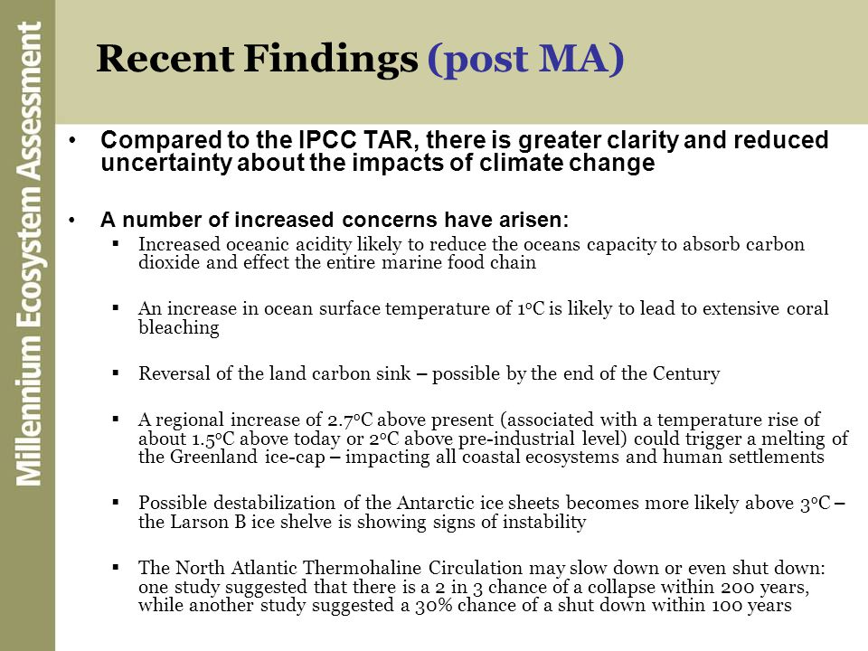 Recent Findings (post MA) Compared to the IPCC TAR, there is greater clarity and reduced uncertainty about the impacts of climate change A number of i