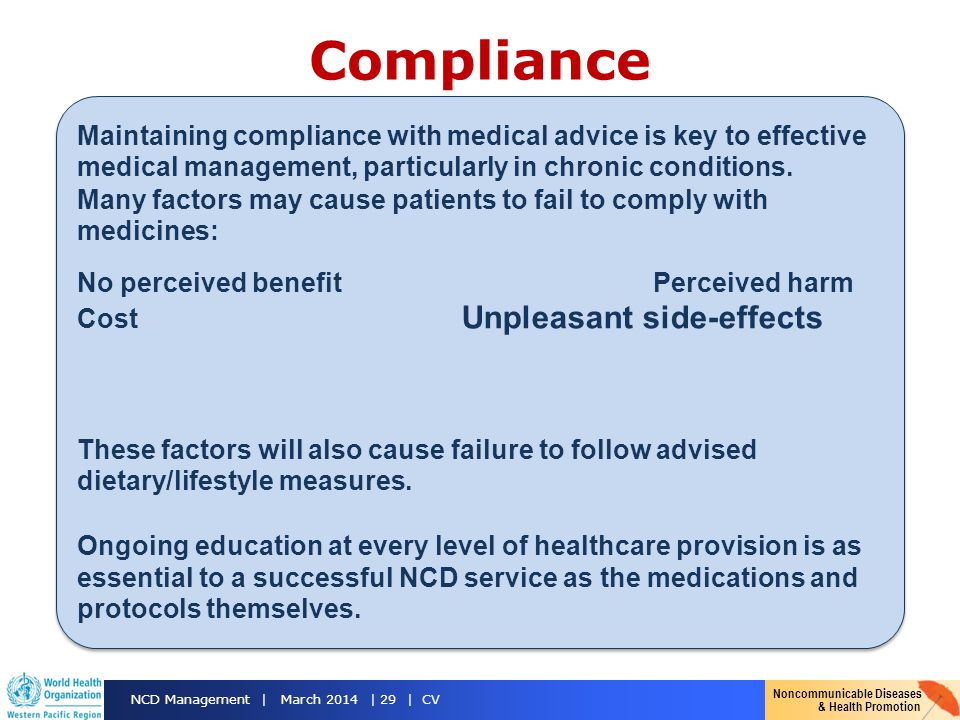 Noncommunicable Diseases & Health Promotion NCD Management | March 2014 | 29 | CV Compliance Maintaining compliance with medical advice is key to effe