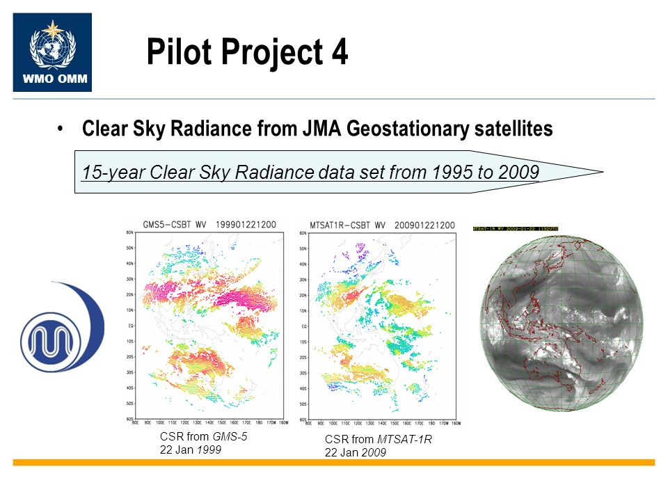 WMO OMM Pilot Project 4 Clear Sky Radiance from JMA Geostationary satellites year Clear Sky Radiance data set from 1995 to 2009 CSR from GMS-5 22 Jan 1999 CSR from MTSAT-1R 22 Jan 2009