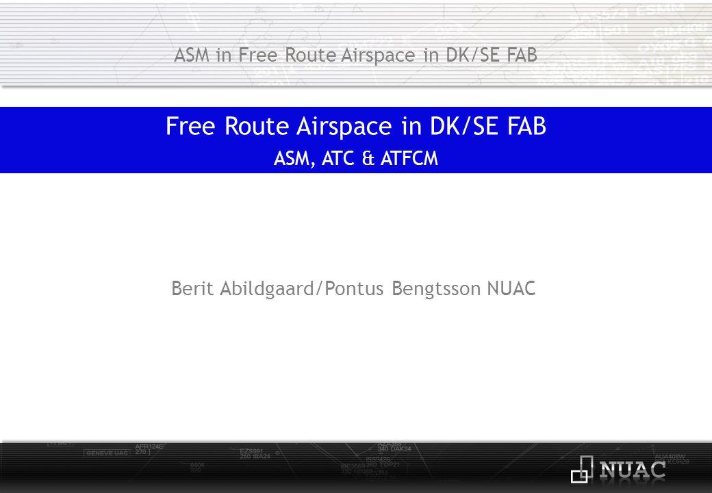 Fully implemented Nov 2011 Danish FIR & Swedish UIR >FL285 FRA fully implemented in DK/SE FAB ASM in Free Route Airspace in DK/SE FAB
