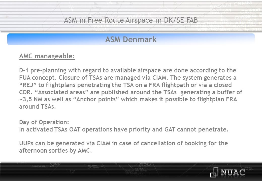 ASM/ATC Denmark ASM in Free Route Airspace in DK/SE FAB Day of Operation: TRAs can be activated by the Fighter Allocator with 15 minutes pre- notification.