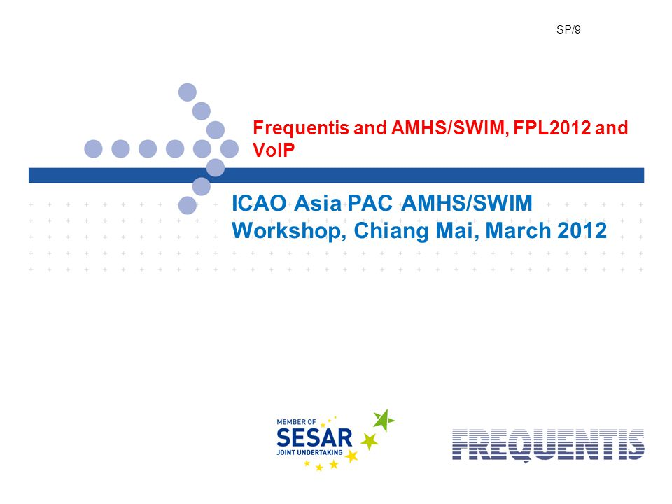 © FREQUENTIS 2012 Date: 2012-03-05Page: 1 Frequentis and AMHS/SWIM, FPL2012 and VoIP ICAO Asia PAC AMHS/SWIM Workshop, Chiang Mai, March 2012 SP/9