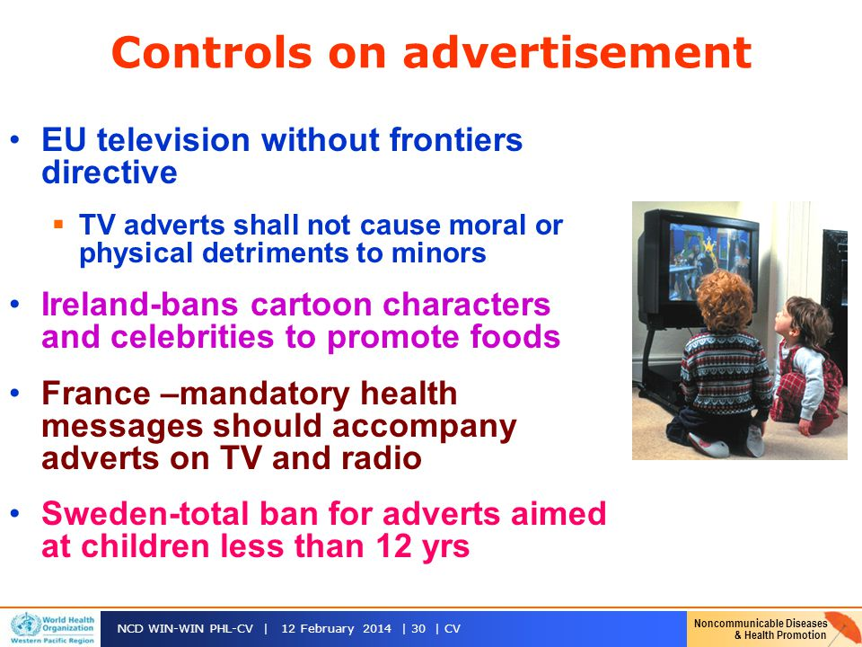 Noncommunicable Diseases & Health Promotion NCD WIN-WIN PHL-CV | 12 February 2014 | 30 | CV Controls on advertisement EU television without frontiers