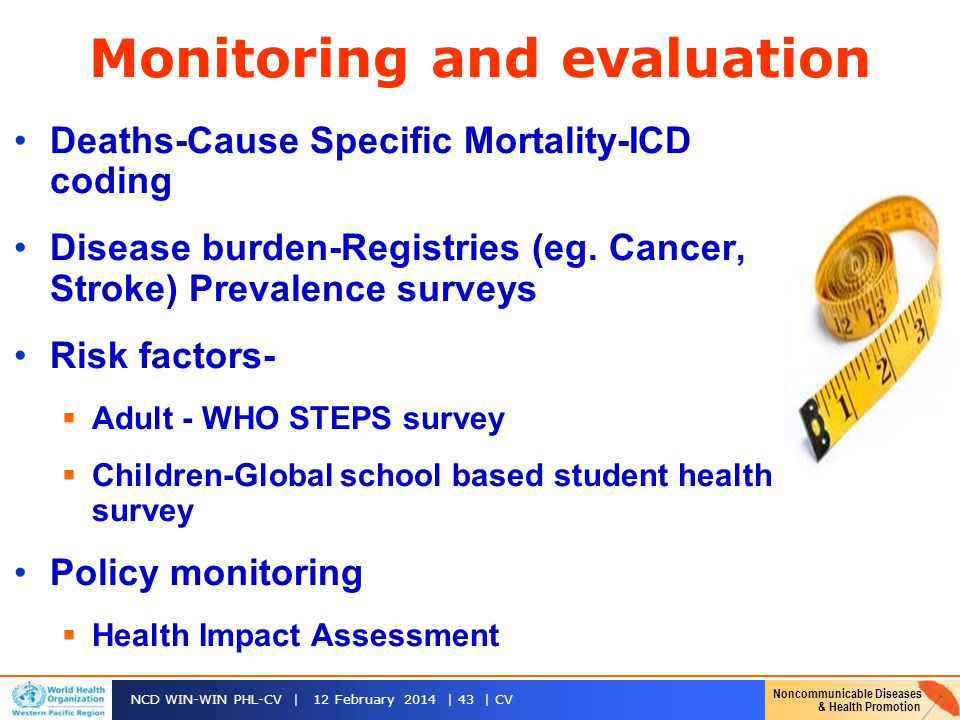 Noncommunicable Diseases & Health Promotion NCD WIN-WIN PHL-CV | 12 February 2014 | 43 | CV Monitoring and evaluation Deaths-Cause Specific Mortality-