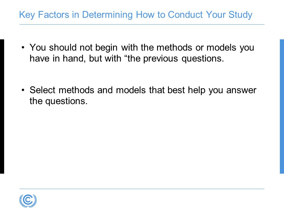 """Key Factors in Determining How to Conduct Your Study You should not begin with the methods or models you have in hand, but with """"the previous question"""