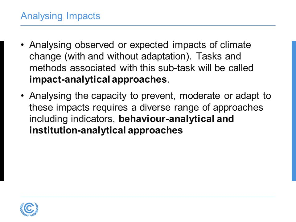 Analysing Impacts Analysing observed or expected impacts of climate change (with and without adaptation). Tasks and methods associated with this sub-t