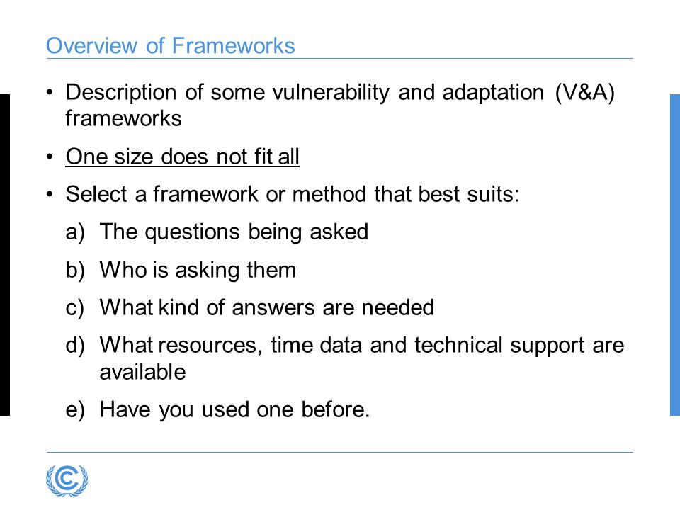 Overview of Frameworks Description of some vulnerability and adaptation (V&A) frameworks One size does not fit all Select a framework or method that b