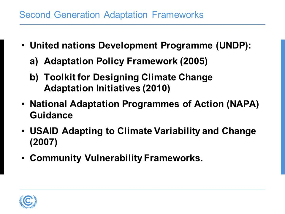 Second Generation Adaptation Frameworks United nations Development Programme (UNDP): a)Adaptation Policy Framework (2005) b)Toolkit for Designing Clim