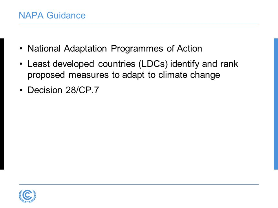 NAPA Guidance National Adaptation Programmes of Action Least developed countries (LDCs) identify and rank proposed measures to adapt to climate change