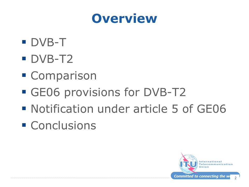 Overview  DVB-T  DVB-T2  Comparison  GE06 provisions for DVB-T2  Notification under article 5 of GE06  Conclusions 2