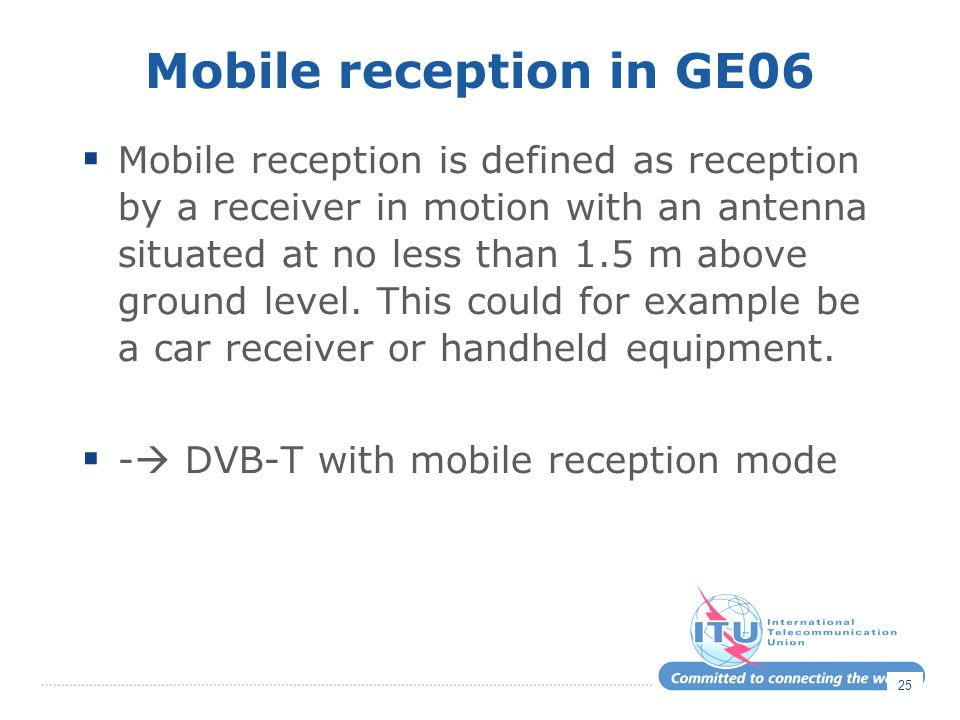 Mobile reception in GE06  Mobile reception is defined as reception by a receiver in motion with an antenna situated at no less than 1.5 m above groun