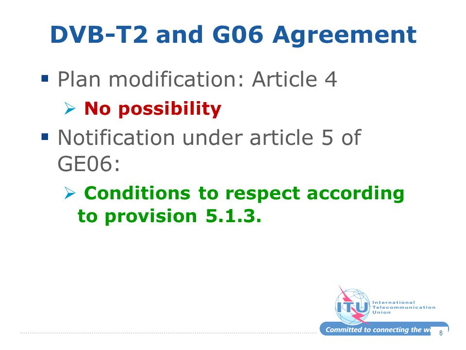 DVB-T2 variants compatible with GE06  The 7 and 8 MHz variants of the system are compatible with the GE06 Agreement with respect to spectrum usage.