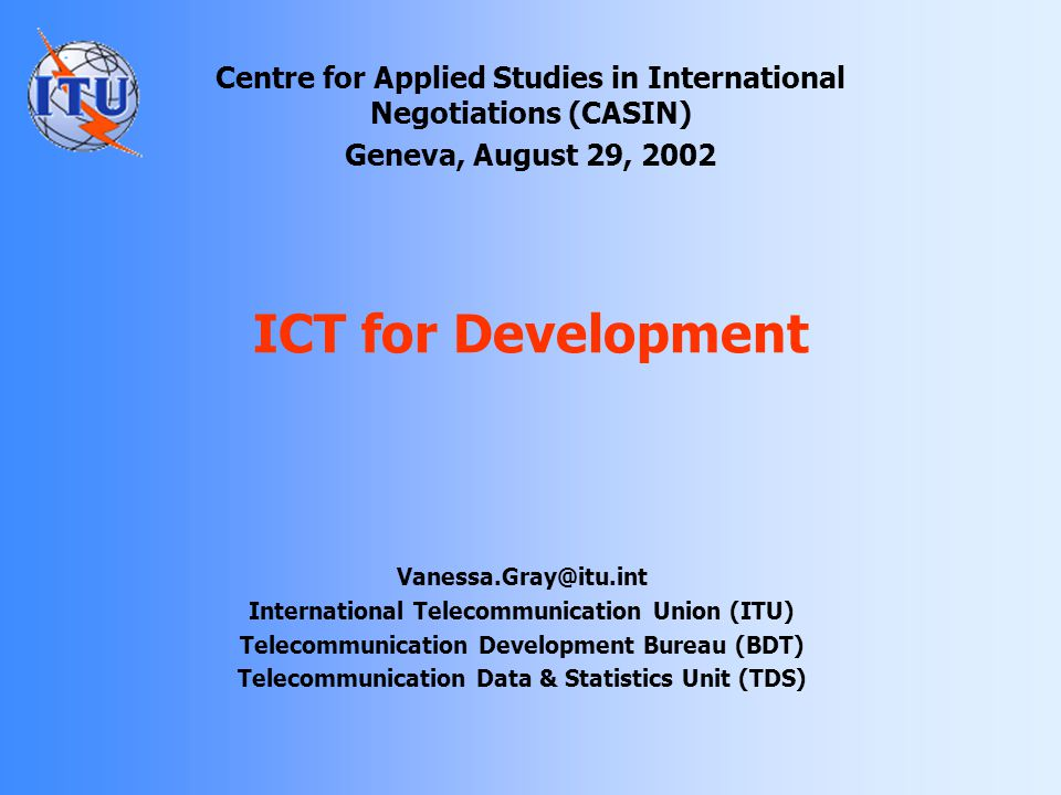 Presentation overview 1.ICT for Development 2.What is the ITU and what does it do.