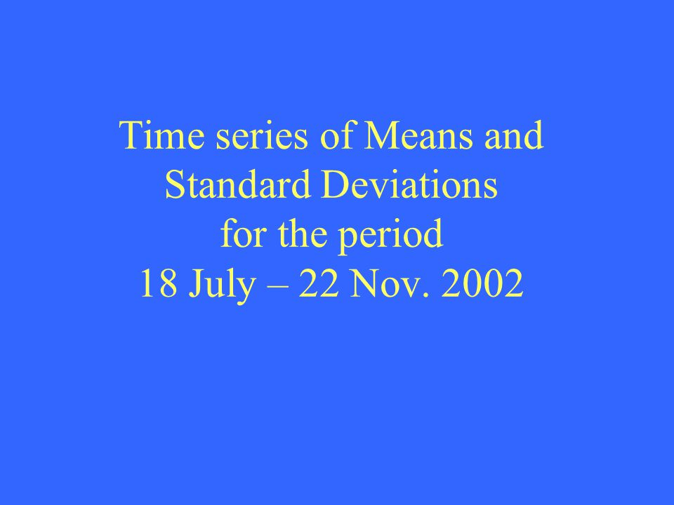 Time series of Means and Standard Deviations for the period 18 July – 22 Nov. 2002