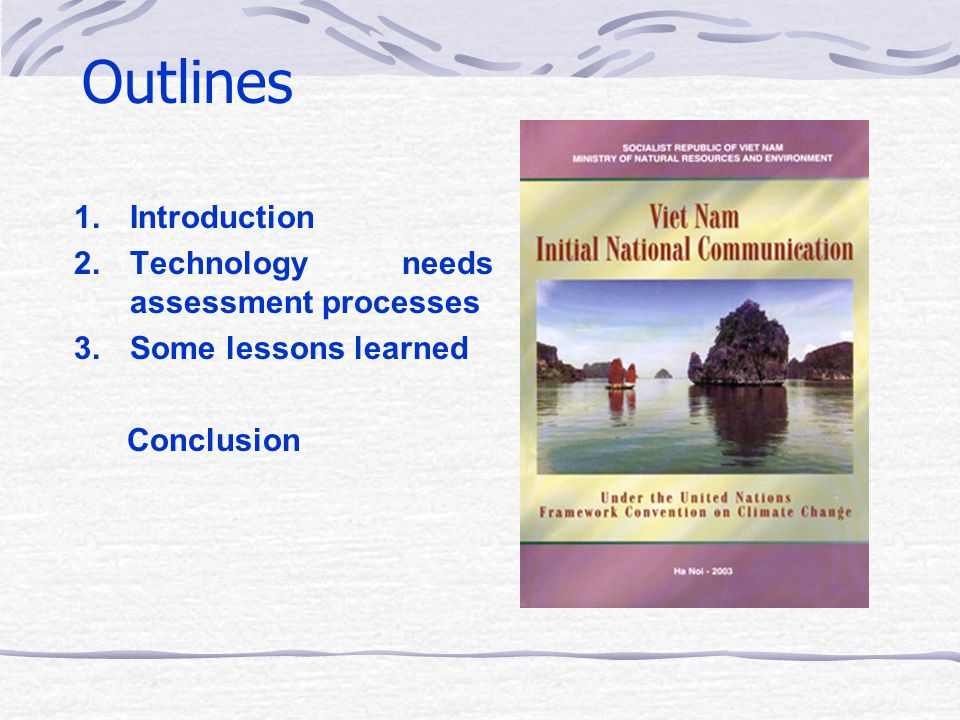 Outlines 1.Introduction 2.Technology needs assessment processes 3.Some lessons learned Conclusion