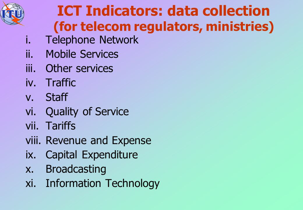 ICT Indicators: data collection (National statistical offices) Until last year, we did not send any questionnaire directly to NSOs This year, there will be a metadata collection on ICT statistics availability in countries to be conducted by UN Economic Commissions (i.e.
