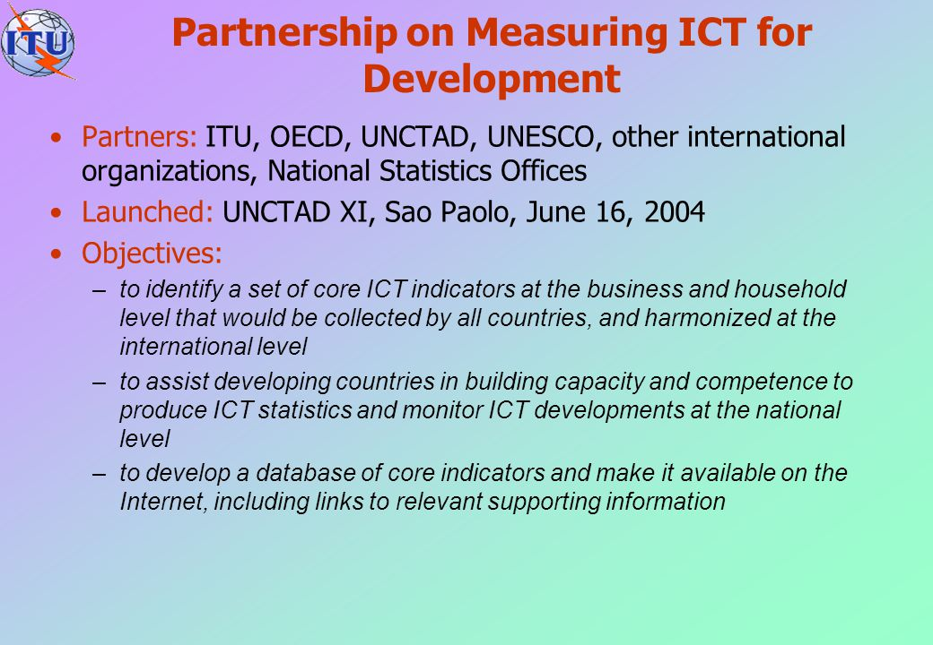 Partnership on Measuring ICT for Development Partners: ITU, OECD, UNCTAD, UNESCO, other international organizations, National Statistics Offices Launc