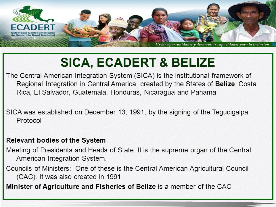 The Central American Integration System (SICA) is the institutional framework of Regional Integration in Central America, created by the States of Bel