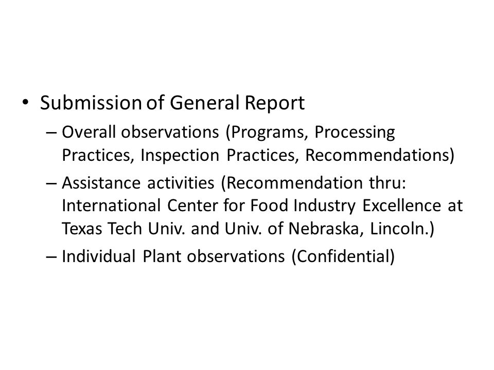 Submission of General Report – Overall observations (Programs, Processing Practices, Inspection Practices, Recommendations) – Assistance activities (Recommendation thru: International Center for Food Industry Excellence at Texas Tech Univ.