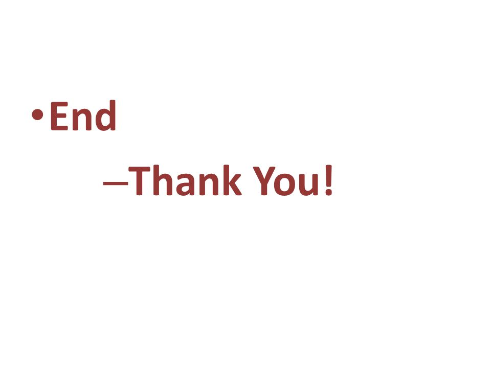 End – Thank You!