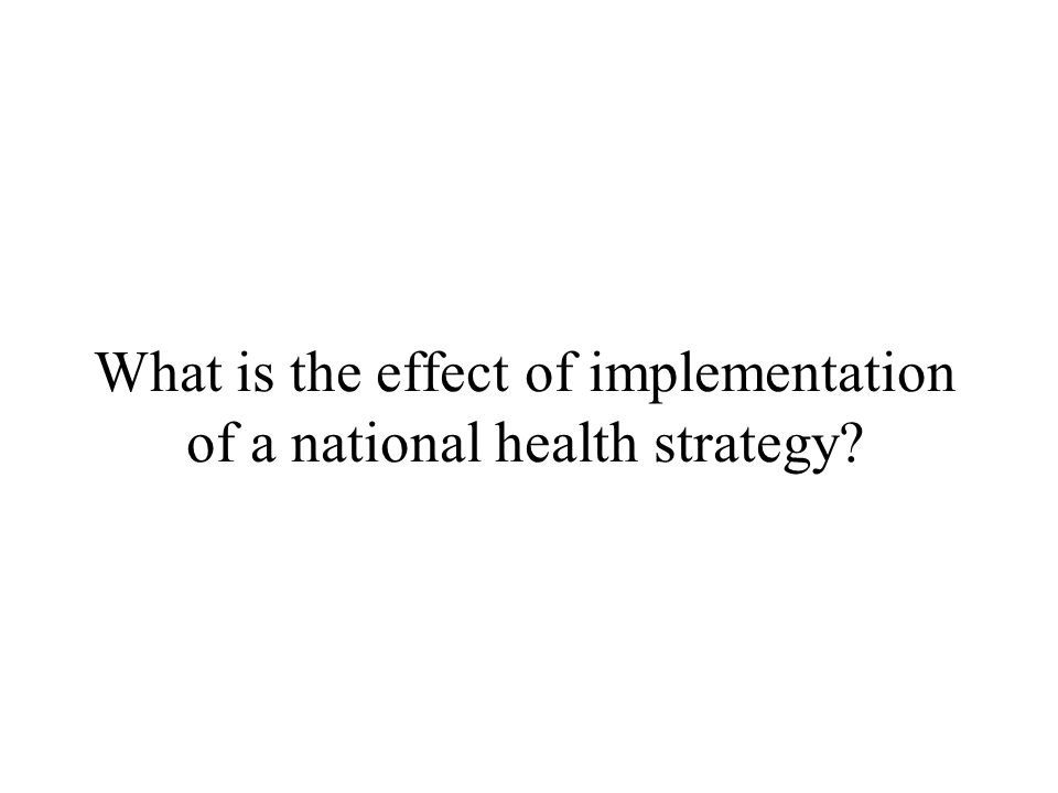What is the effect of implementation of a national health strategy?