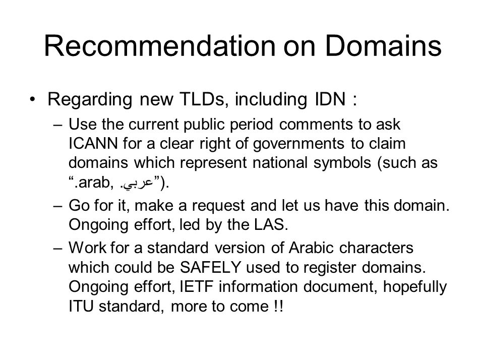 Recommendation on Domains Regarding new TLDs, including IDN : –Use the current public period comments to ask ICANN for a clear right of governments to