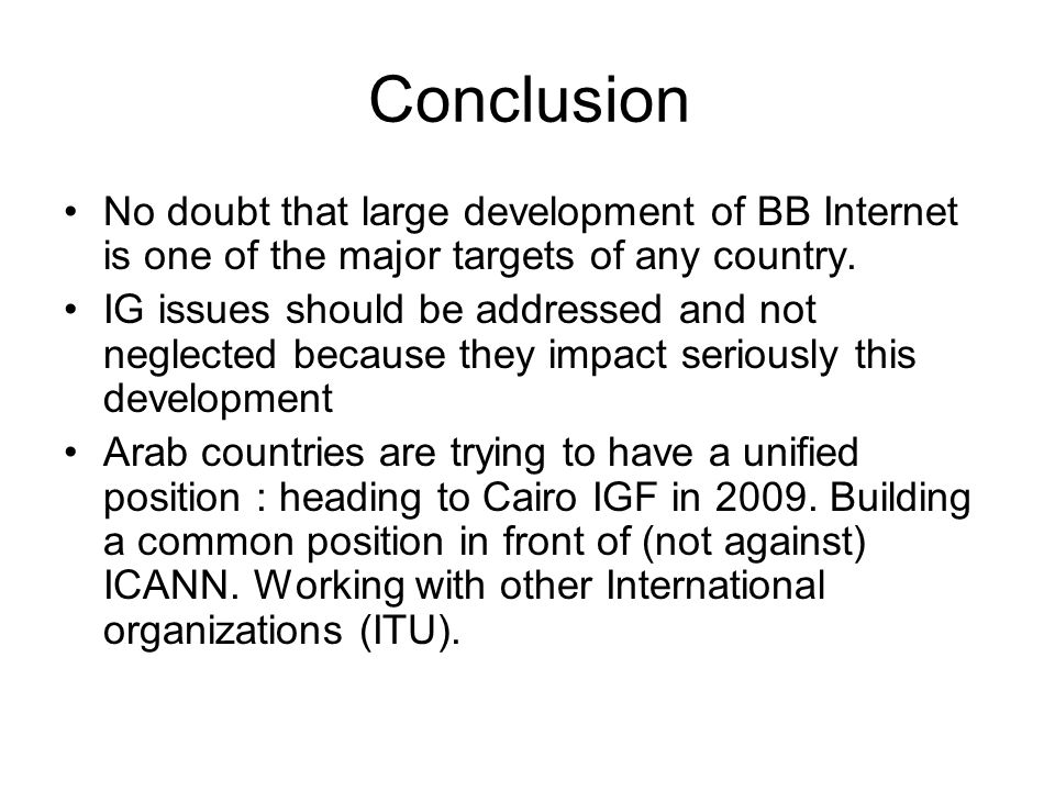 Conclusion No doubt that large development of BB Internet is one of the major targets of any country. IG issues should be addressed and not neglected