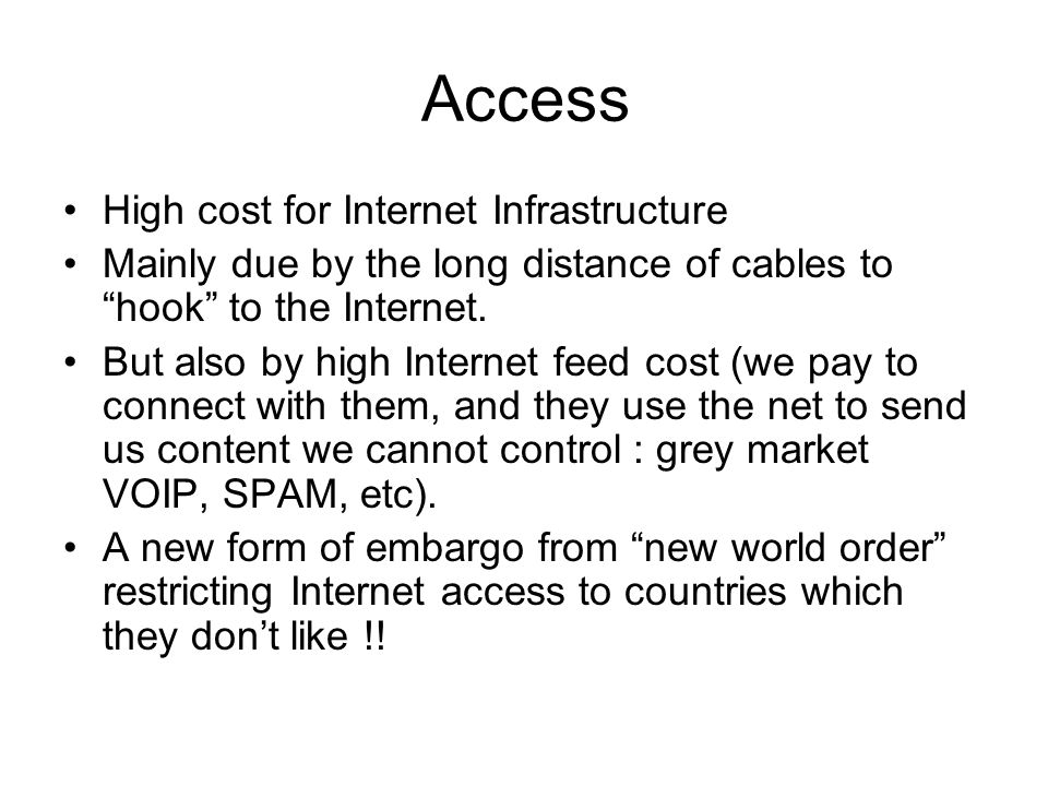 """Access High cost for Internet Infrastructure Mainly due by the long distance of cables to """"hook"""" to the Internet. But also by high Internet feed cost"""