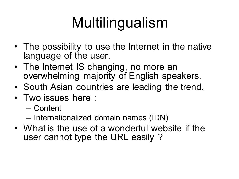 Multilingualism The possibility to use the Internet in the native language of the user.