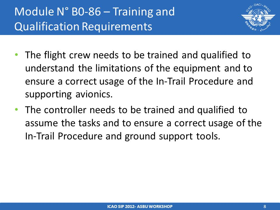 8 The flight crew needs to be trained and qualified to understand the limitations of the equipment and to ensure a correct usage of the In-Trail Proce