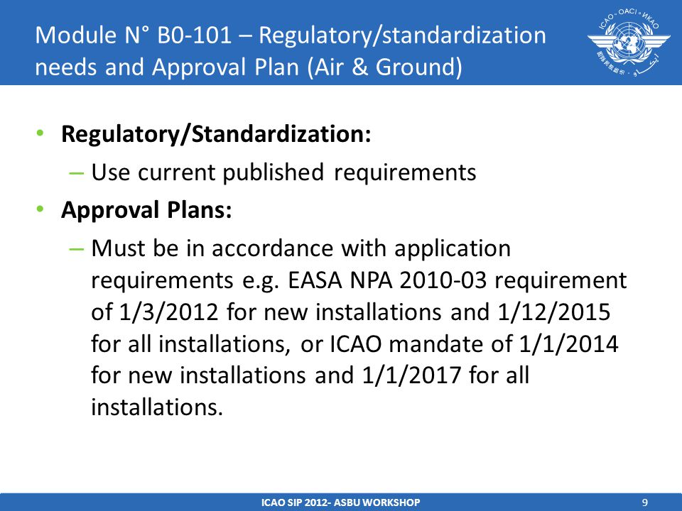 9 Regulatory/Standardization: – Use current published requirements Approval Plans: – Must be in accordance with application requirements e.g.