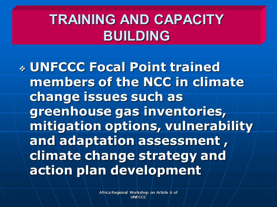 Africa Regional Workshop on Article 6 of UNFCCC THE WAY FORWARD  Develop the NCC as a semi-autonomous institution based in the Department of Water Resources (UNFCCC Focal Point)