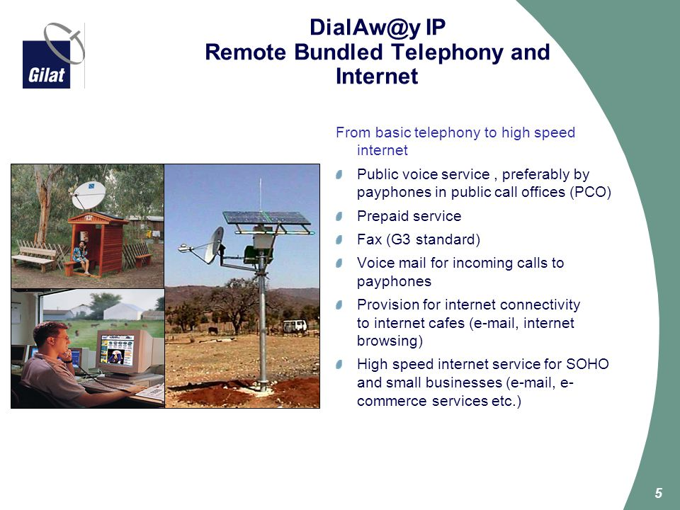5 DialAw@y IP Remote Bundled Telephony and Internet From basic telephony to high speed internet Public voice service, preferably by payphones in publi