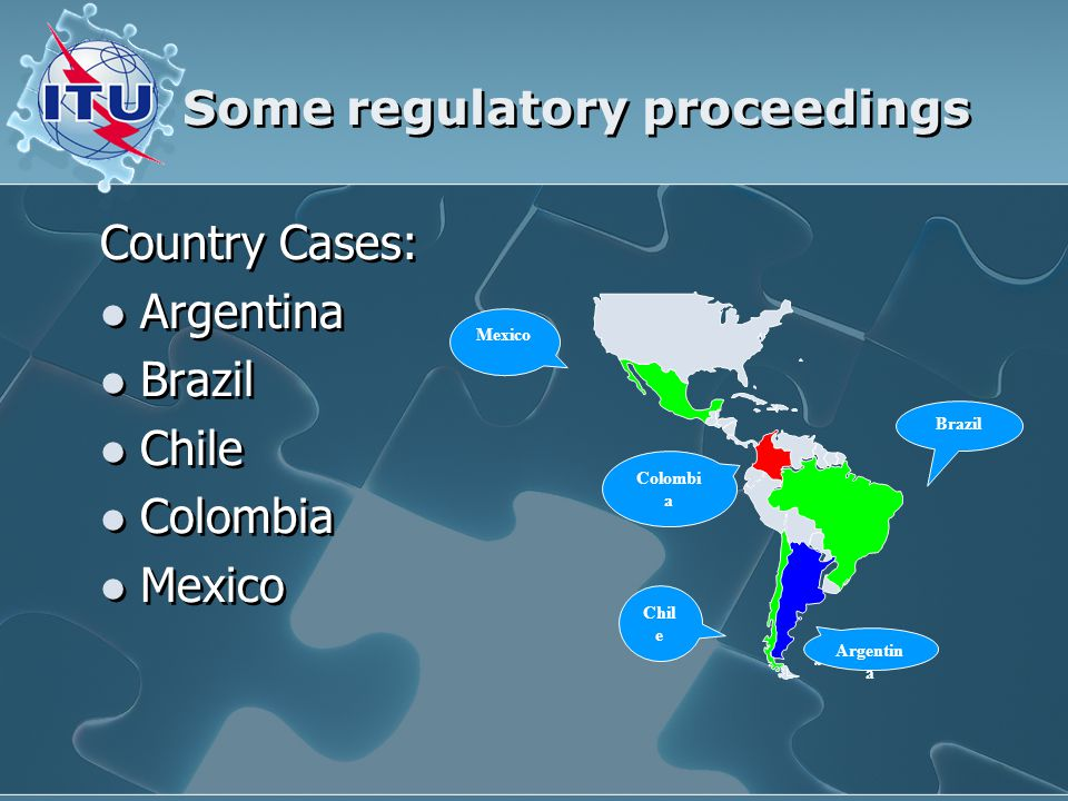 Some regulatory proceedings Country Cases: Argentina Brazil Chile Colombia Mexico Country Cases: Argentina Brazil Chile Colombia Mexico Brazil Argenti