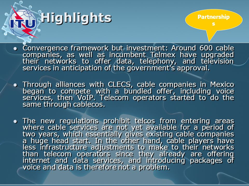 Highlights Convergence framework but investment: Around 600 cable companies, as well as incumbent Telmex have upgraded their networks to offer data, telephony, and television services in anticipation of the government s approval.