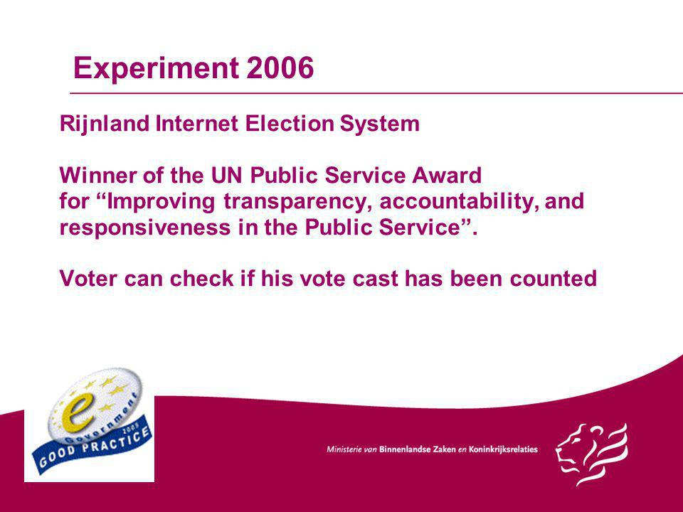 Experiment 2006 Rijnland Internet Election System Winner of the UN Public Service Award for Improving transparency, accountability, and responsiveness in the Public Service .
