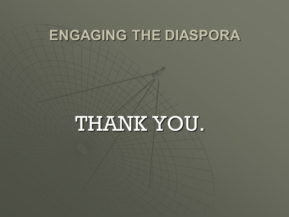 ENGAGING THE DIASPORA THANK YOU.