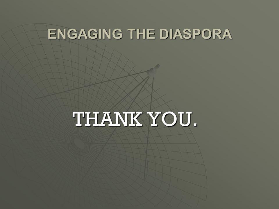 ENGAGING THE DIASPORA THANK YOU.
