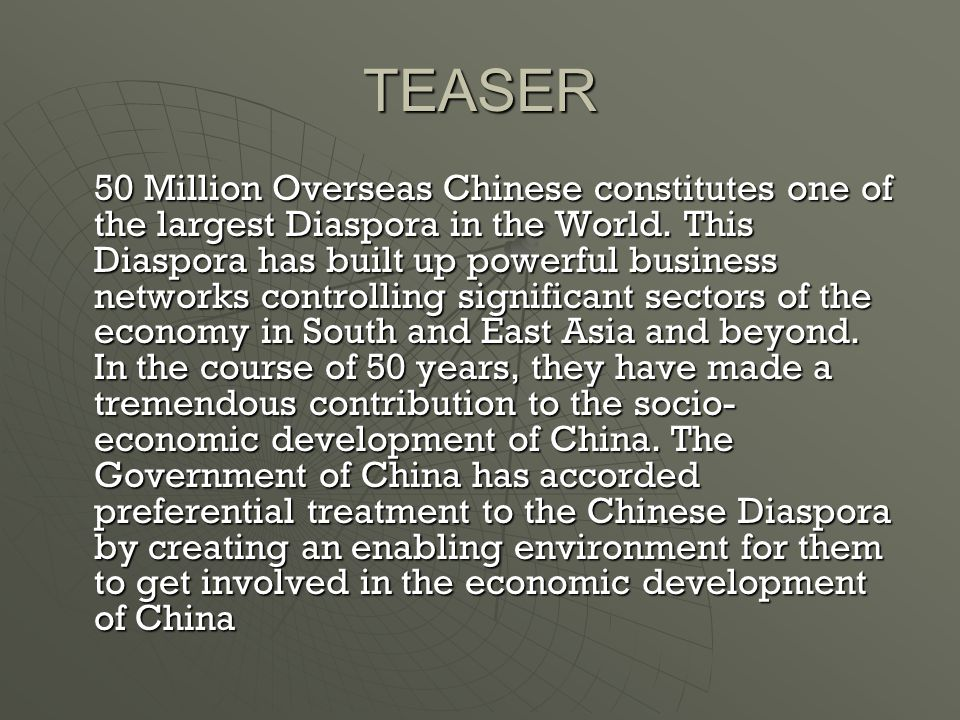 TEASER 50 Million Overseas Chinese constitutes one of the largest Diaspora in the World.