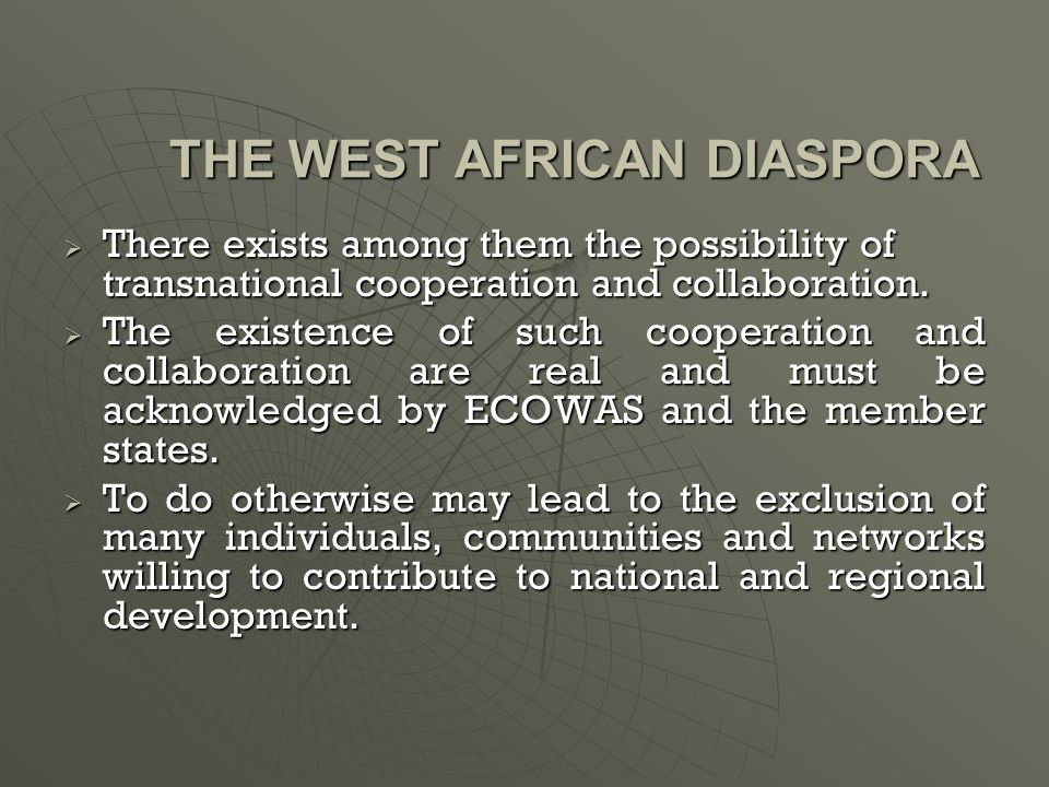 THE WEST AFRICAN DIASPORA  There exists among them the possibility of transnational cooperation and collaboration.