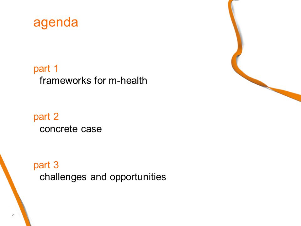 2 agenda part 1 frameworks for m-health part 2 concrete case part 3 challenges and opportunities